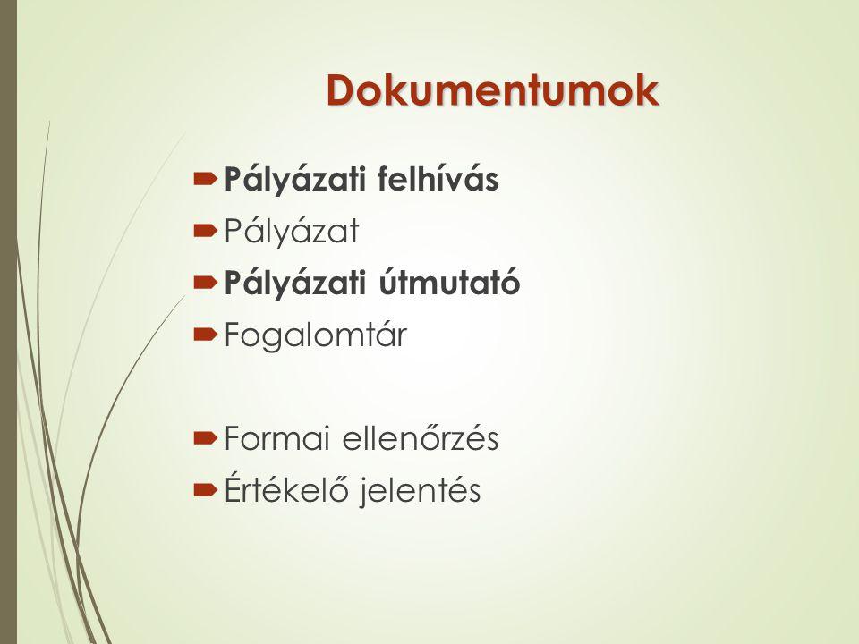 Dokumentumok  Pályázati felhívás  Pályázat  Pályázati útmutató  Fogalomtár  Formai ellenőrzés  Értékelő jelentés