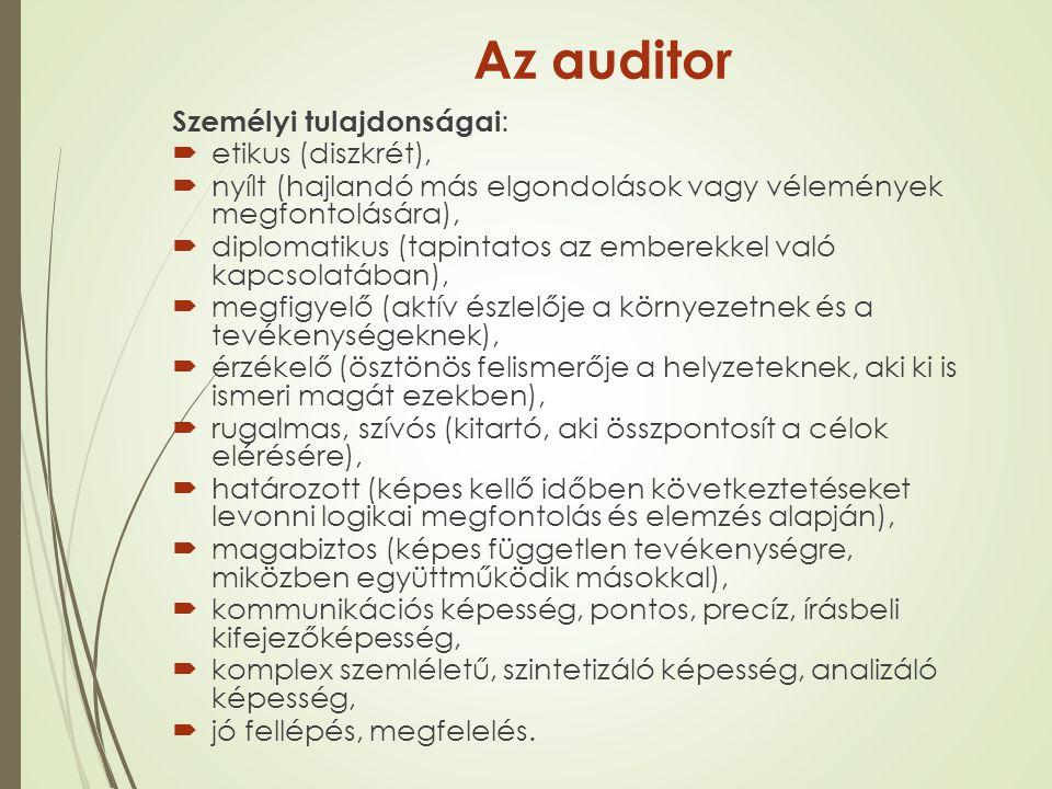 Az auditor Személyi tulajdonságai :  etikus (diszkrét),  nyílt (hajlandó más elgondolások vagy vélemények megfontolására),  diplomatikus (tapintato
