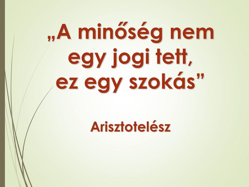 """""""A minőség nem egy jogi tett, ez egy szokás"""" Arisztotelész"""