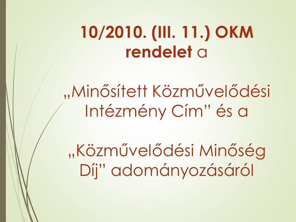 """10/2010. (III. 11.) OKM rendelet a """"Minősített Közművelődési Intézmény Cím"""" és a """"Közművelődési Minőség Díj"""" adományozásáról"""