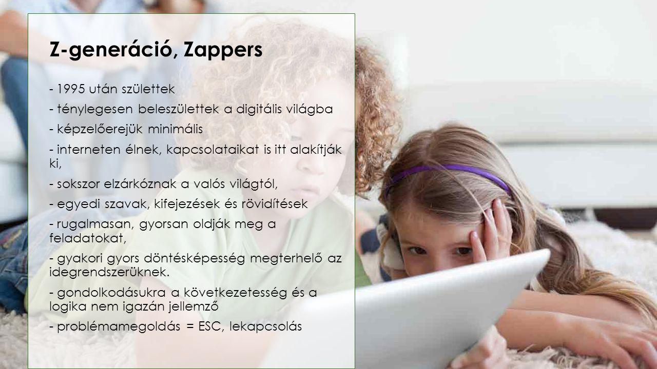 Z-generáció, Zappers - 1995 után születtek - ténylegesen beleszülettek a digitális világba - képzelőerejük minimális - interneten élnek, kapcsolataika