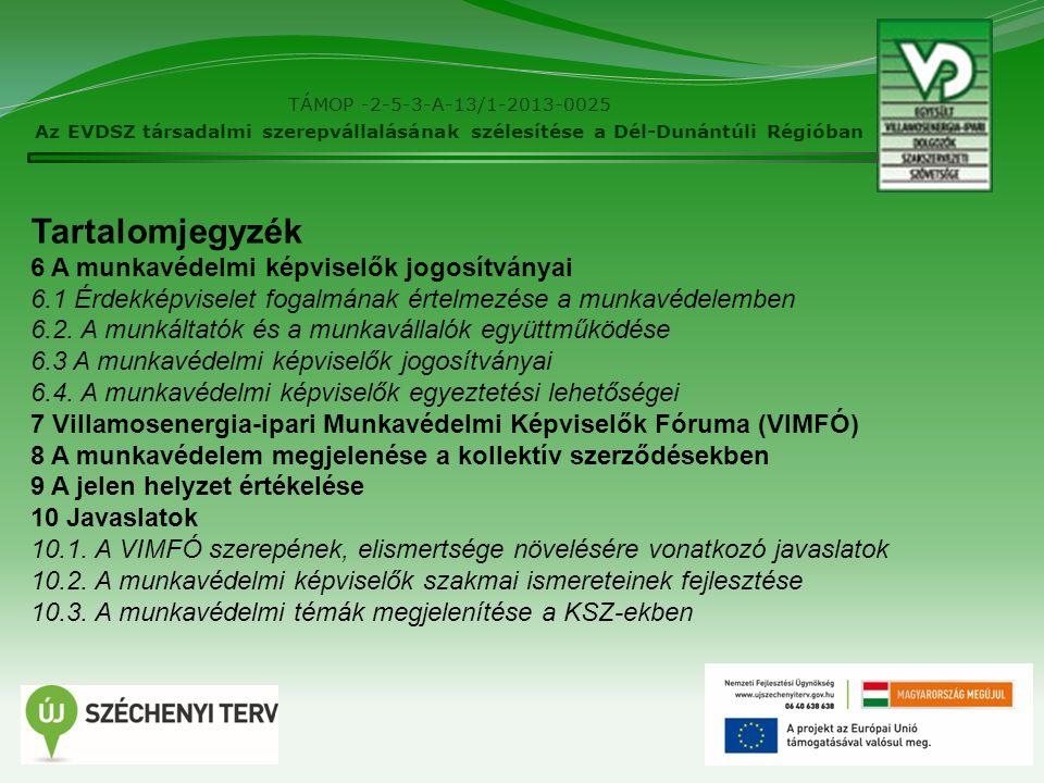 4 TÁMOP -2-5-3-A-13/1-2013-0025 Az EVDSZ társadalmi szerepvállalásának szélesítése a Dél-Dunántúli Régióban Tartalomjegyzék 6 A munkavédelmi képviselők jogosítványai 6.1 Érdekképviselet fogalmának értelmezése a munkavédelemben 6.2.
