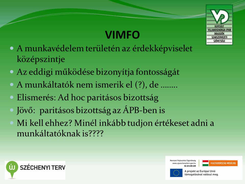VIMFO A munkavédelem területén az érdekképviselet középszintje Az eddigi működése bizonyítja fontosságát A munkáltatók nem ismerik el (?), de …….. Eli