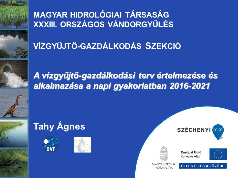 A vízgyűjtő-gazdálkodási terv értelmezése és alkalmazása a napi gyakorlatban 2016-2021 MAGYAR HIDROLÓGIAI TÁRSASÁG XXXIII.