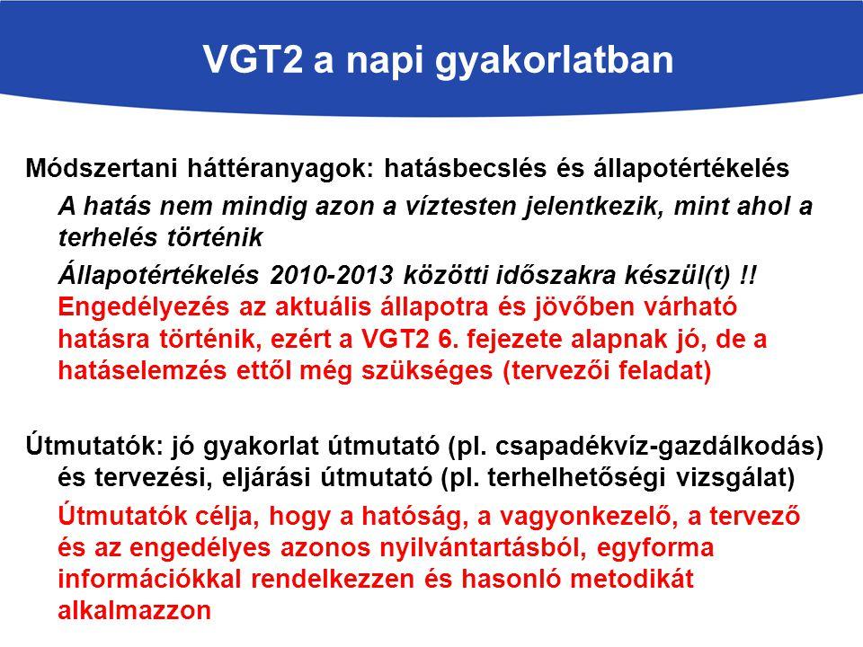 VGT2 a napi gyakorlatban Módszertani háttéranyagok: hatásbecslés és állapotértékelés A hatás nem mindig azon a víztesten jelentkezik, mint ahol a terhelés történik Állapotértékelés 2010-2013 közötti időszakra készül(t) !.
