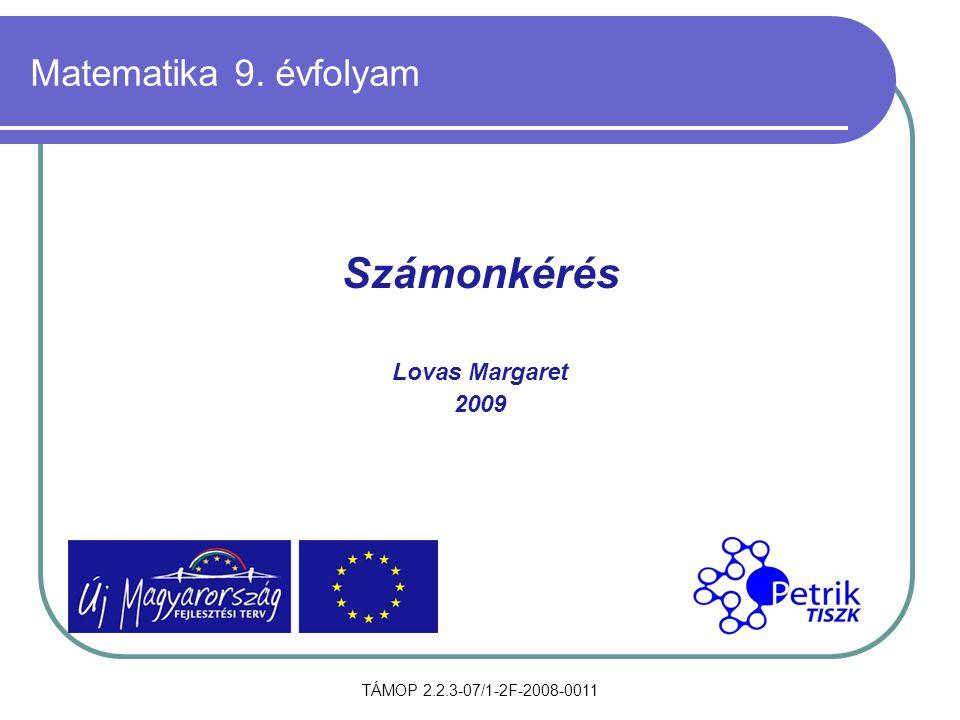 TÁMOP 2.2.3-07/1-2F-2008-0011 Matematika 9. évfolyam Számonkérés Lovas Margaret 2009