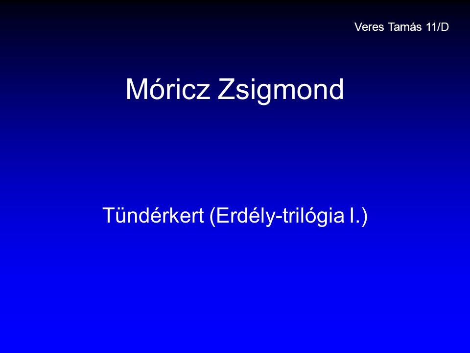 Móricz Zsigmond Tündérkert (Erdély-trilógia I.) Veres Tamás 11/D