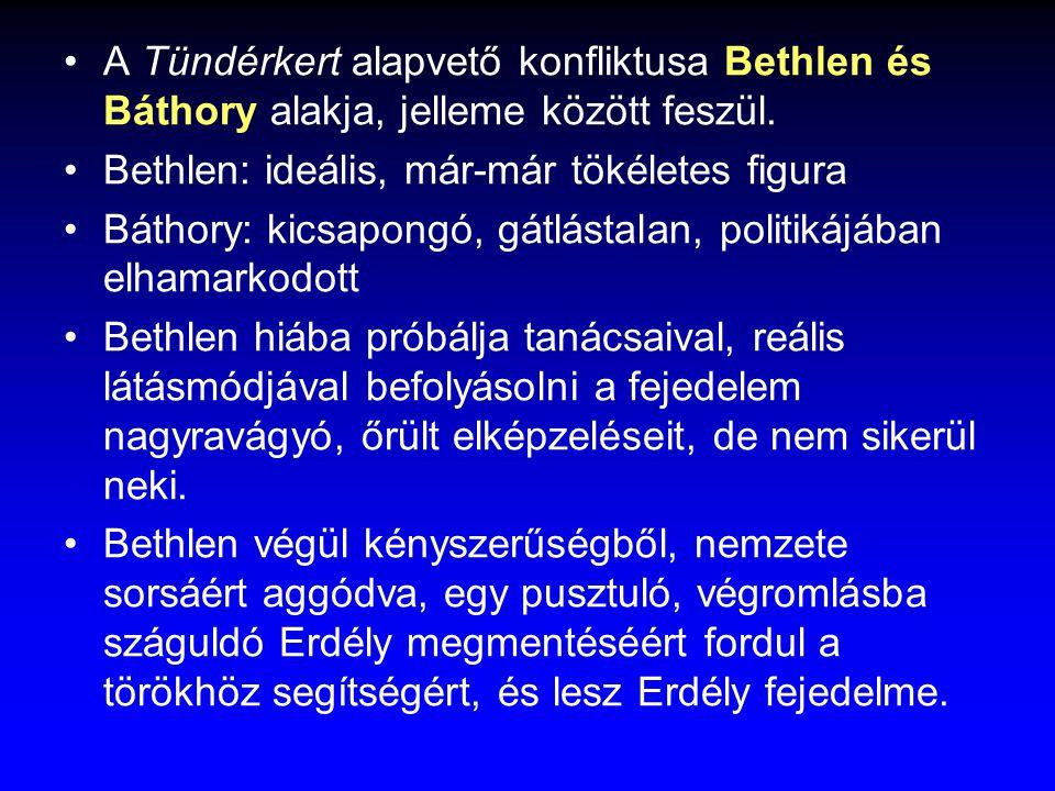 A Tündérkert alapvető konfliktusa Bethlen és Báthory alakja, jelleme között feszül. Bethlen: ideális, már-már tökéletes figura Báthory: kicsapongó, gá