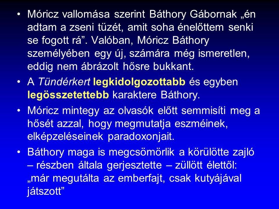 """Móricz vallomása szerint Báthory Gábornak """"én adtam a zseni tüzét, amit soha énelőttem senki se fogott rá"""". Valóban, Móricz Báthory személyében egy új"""