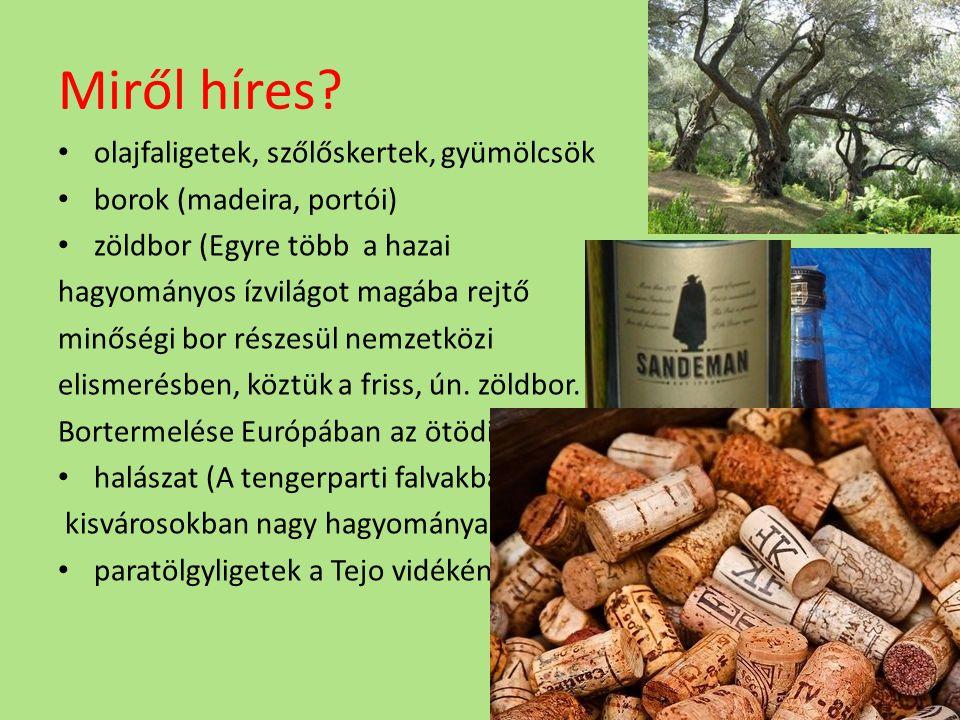 Miről híres? olajfaligetek, szőlőskertek, gyümölcsök borok (madeira, portói) zöldbor (Egyre több a hazai hagyományos ízvilágot magába rejtő minőségi