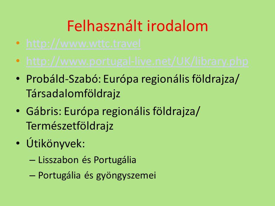 Felhasznált irodalom http://www.wttc.travel http://www.portugal-live.net/UK/library.php Probáld-Szabó: Európa regionális földrajza/ Társadalomföldrajz Gábris: Európa regionális földrajza/ Természetföldrajz Útikönyvek: – Lisszabon és Portugália – Portugália és gyöngyszemei