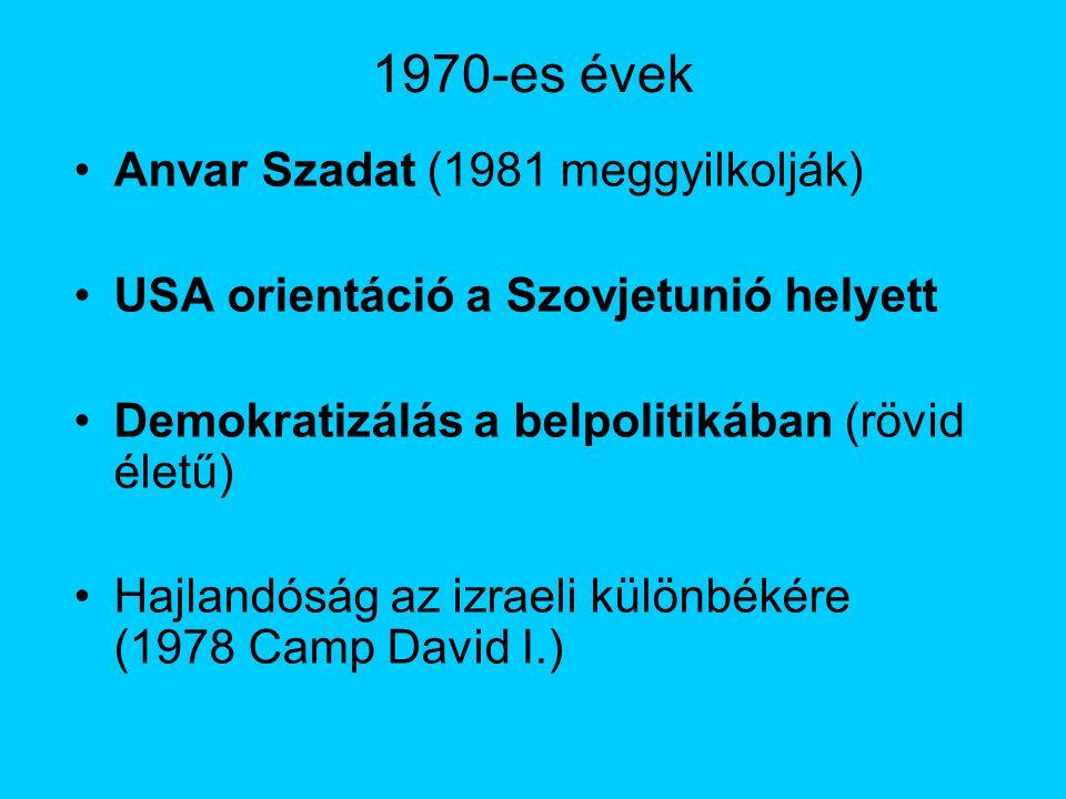 1970-es évek Anvar Szadat (1981 meggyilkolják) USA orientáció a Szovjetunió helyett Demokratizálás a belpolitikában (rövid életű) Hajlandóság az izraeli különbékére (1978 Camp David I.)