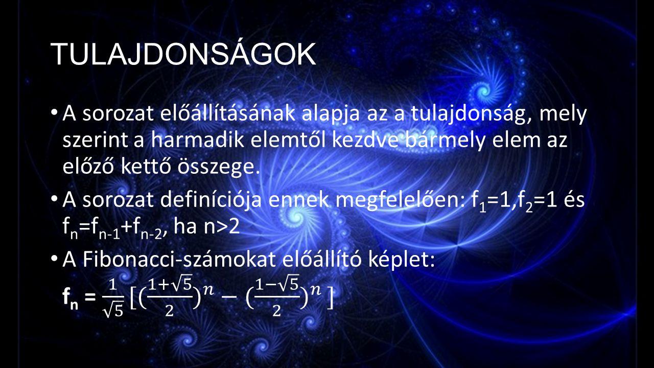 ÉRDEKESSÉGEK A négyzetre emelésnél a négyzetre emelt tagok összege a Fibonacci sorozat elemeit adják meg.