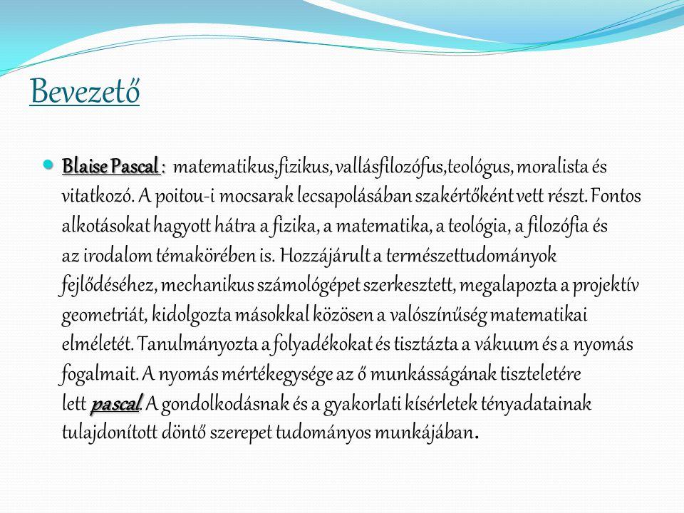 Bevezető Blaise Pascal : pascal Blaise Pascal : matematikus,fizikus, vallásfilozófus,teológus, moralista és vitatkozó. A poitou-i mocsarak lecsapolásá