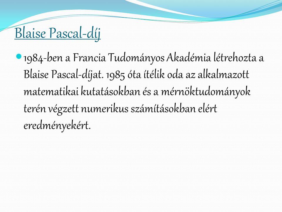 Blaise Pascal-díj 1984-ben a Francia Tudományos Akadémia létrehozta a Blaise Pascal-díjat. 1985 óta ítélik oda az alkalmazott matematikai kutatásokban