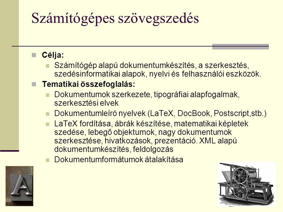 Számítógépes szövegszedés Célja: Számítógép alapú dokumentumkészítés, a szerkesztés, szedésinformatikai alapok, nyelvi és felhasználói eszközök. Temat