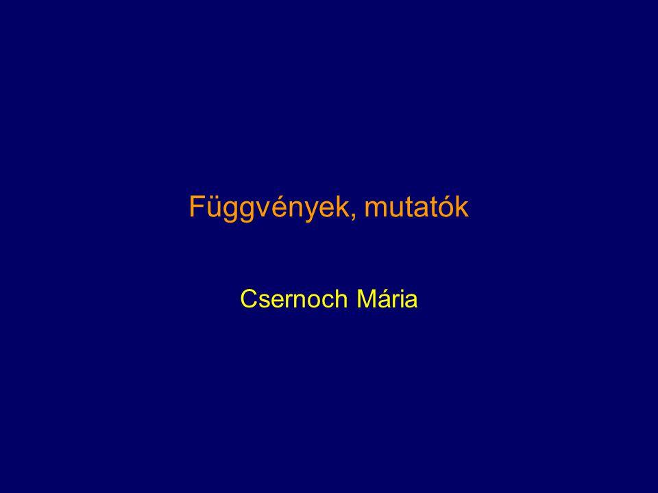 Függvények, mutatók Csernoch Mária