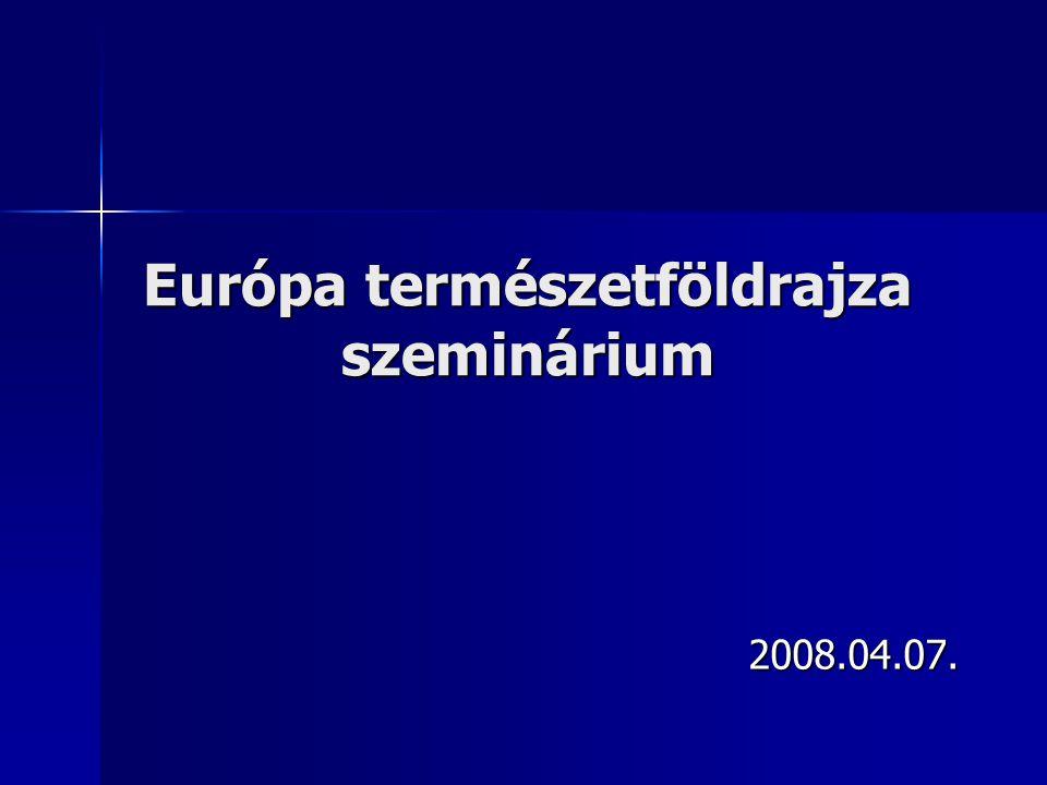 Európa természetföldrajza szeminárium 2008.04.07.