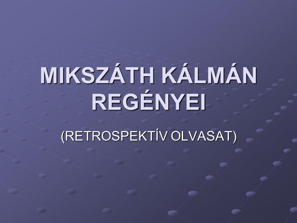 MIKSZÁTH KÁLMÁN REGÉNYEI (RETROSPEKTÍV OLVASAT)