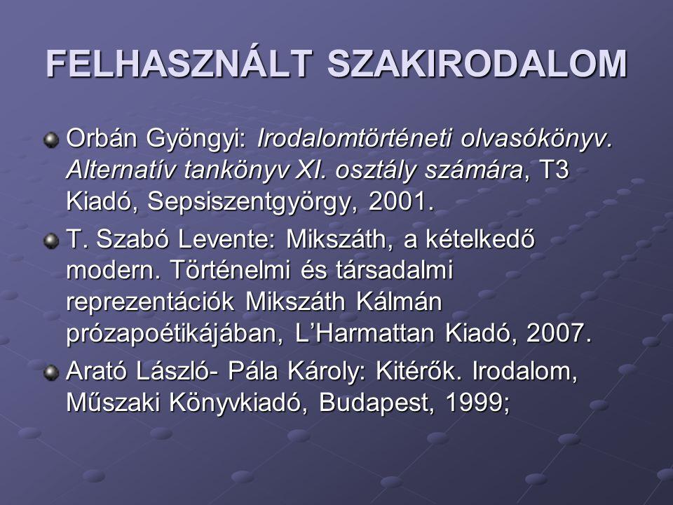 FELHASZNÁLT SZAKIRODALOM Orbán Gyöngyi: Irodalomtörténeti olvasókönyv. Alternatív tankönyv XI. osztály számára, T3 Kiadó, Sepsiszentgyörgy, 2001. T. S