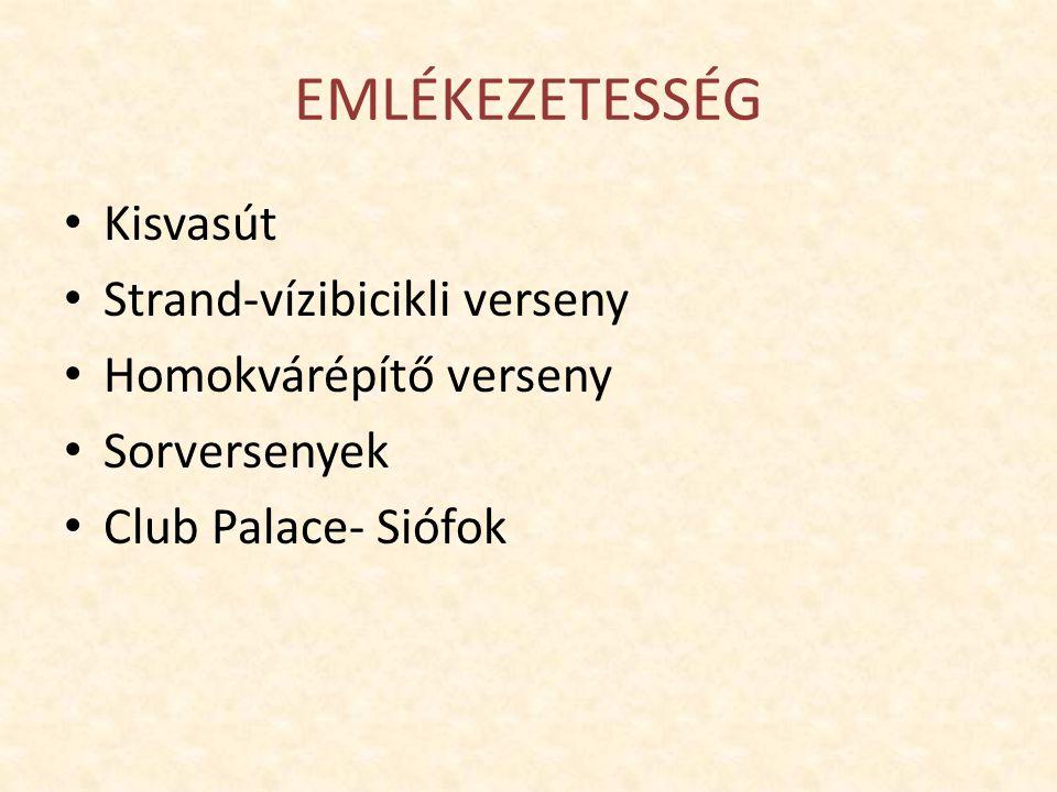 EMLÉKEZETESSÉG Kisvasút Strand-vízibicikli verseny Homokvárépítő verseny Sorversenyek Club Palace- Siófok