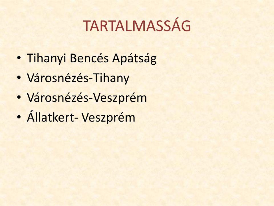 TARTALMASSÁG Tihanyi Bencés Apátság Városnézés-Tihany Városnézés-Veszprém Állatkert- Veszprém