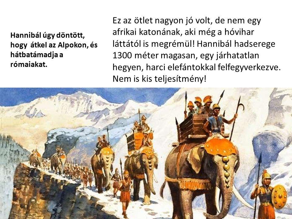 Hannibál úgy döntött, hogy átkel az Alpokon, és hátbatámadja a rómaiakat.