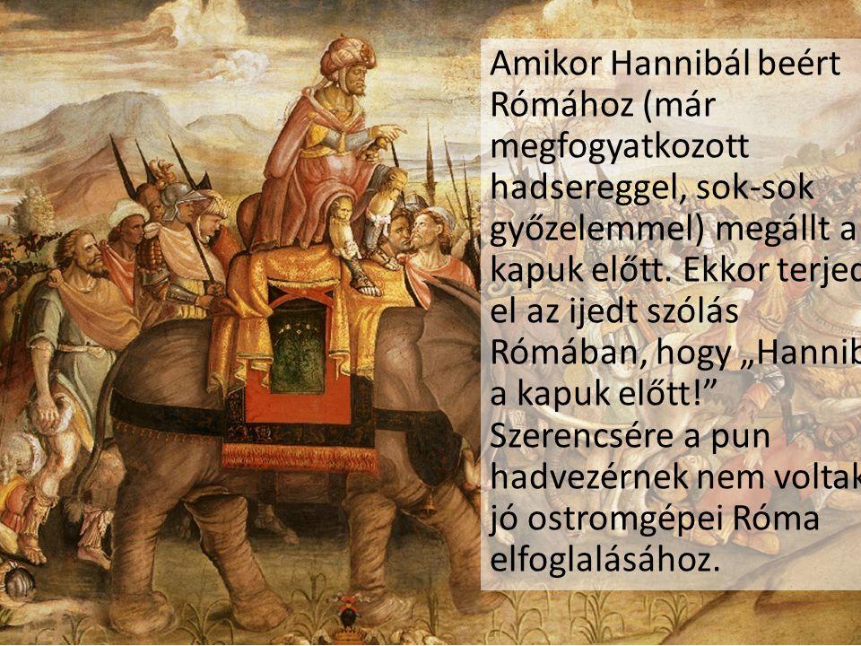 Amikor Hannibál beért Rómához (már megfogyatkozott hadsereggel, sok-sok győzelemmel) megállt a kapuk előtt.