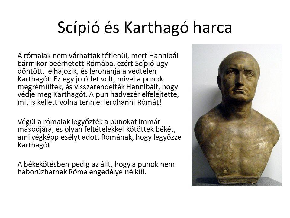 Scípió és Karthagó harca A rómaiak nem várhattak tétlenül, mert Hannibál bármikor beérhetett Rómába, ezért Scípió úgy döntött, elhajózik, és lerohanja a védtelen Karthagót.