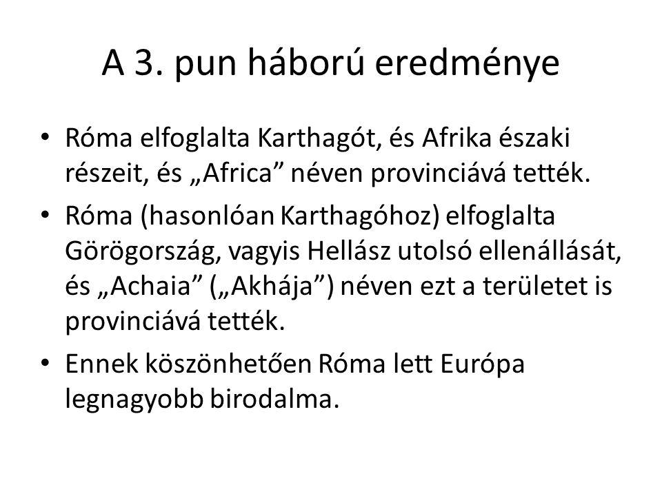 """A 3. pun háború eredménye Róma elfoglalta Karthagót, és Afrika északi részeit, és """"Africa"""" néven provinciává tették. Róma (hasonlóan Karthagóhoz) elfo"""