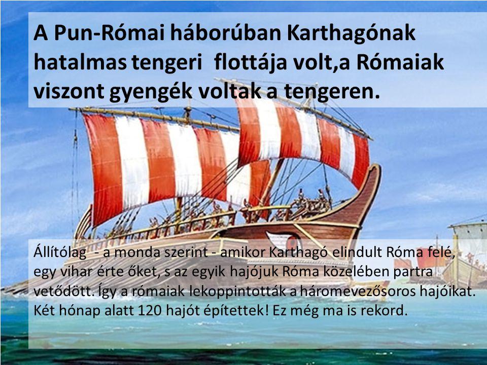 A rómaiak nemcsak lemásolták Karthagó hajóit, még tovább is fejlesztették a hajókat.