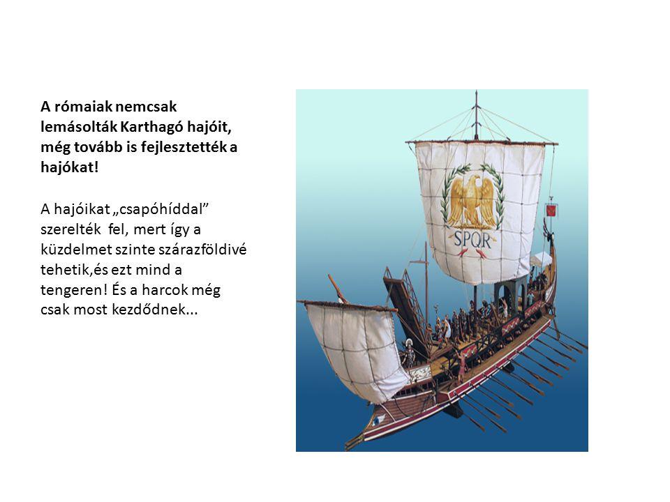 """A harcok kezdete A punok először Szicília északi felére,majd a tengerre mentek, ahol összecsaptak a rómaiakkal mivel a rómaiak a csapóhídnak köszönhetően az ellenség hajóját először elkapták, majd a következő pillanatban már ott vívtak úgy, mintha a szárazföldön lennének, így arattak diadalt a """"tenger urai felett."""