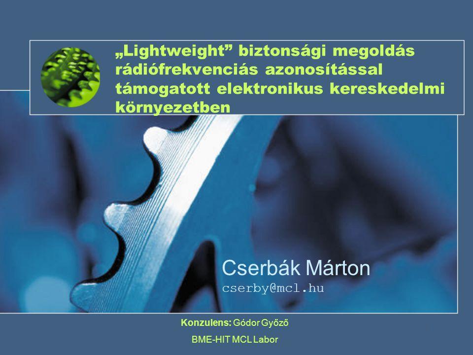 """1 """"Lightweight biztonsági megoldás rádiófrekvenciás azonosítással támogatott elektronikus kereskedelmi környezetben Cserbák Márton cserby@mcl.hu Konzulens: Gódor Győző BME-HIT MCL Labor"""