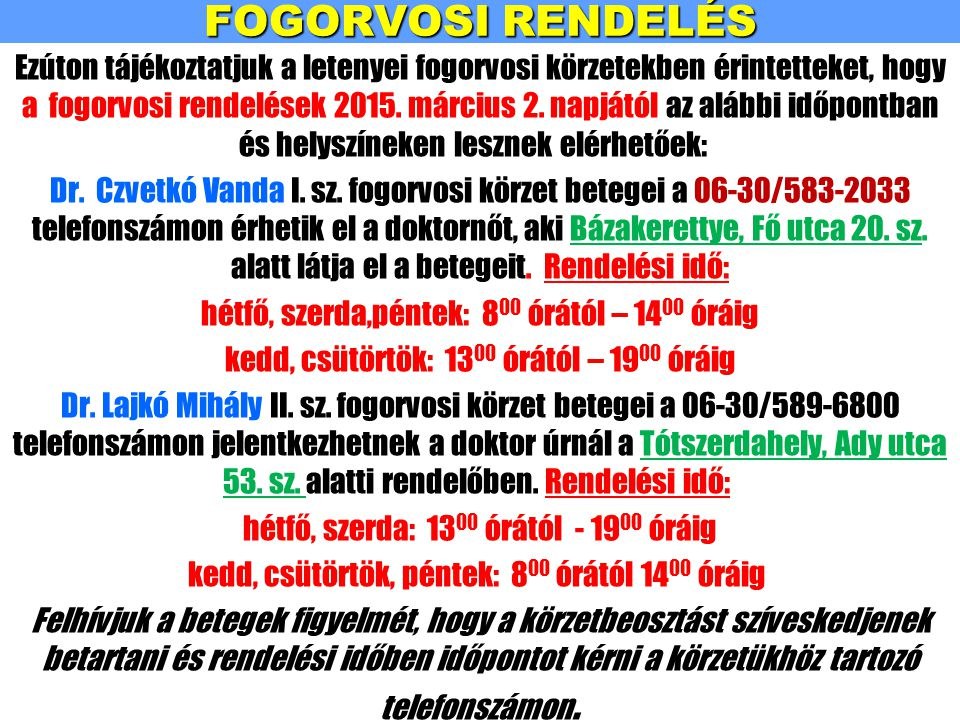 FOGORVOSI RENDELÉS Ezúton tájékoztatjuk a letenyei fogorvosi körzetekben érintetteket, hogy a fogorvosi rendelések 2015.