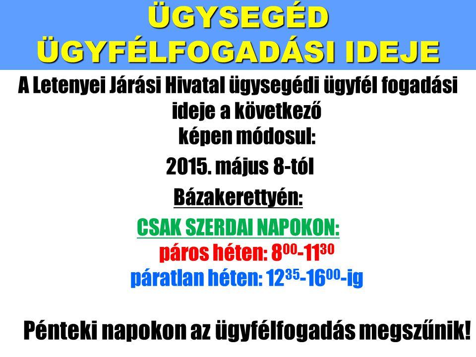 ÜGYSEGÉD ÜGYFÉLFOGADÁSI IDEJE A Letenyei Járási Hivatal ügysegédi ügyfél fogadási ideje a következő képen módosul: 2015. május 8-tól Bázakerettyén: CS