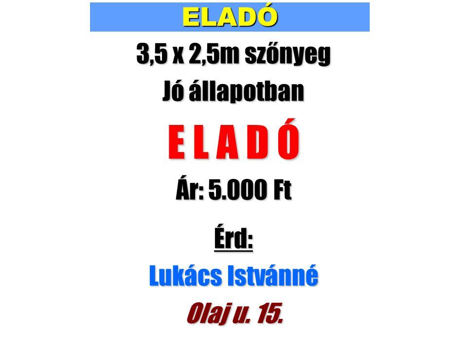 ELADÓ 3,5 x 2,5m szőnyeg Jó állapotban E L A D Ó Ár: 5.000 Ft Érd: Lukács Istvánné Olaj u. 15.
