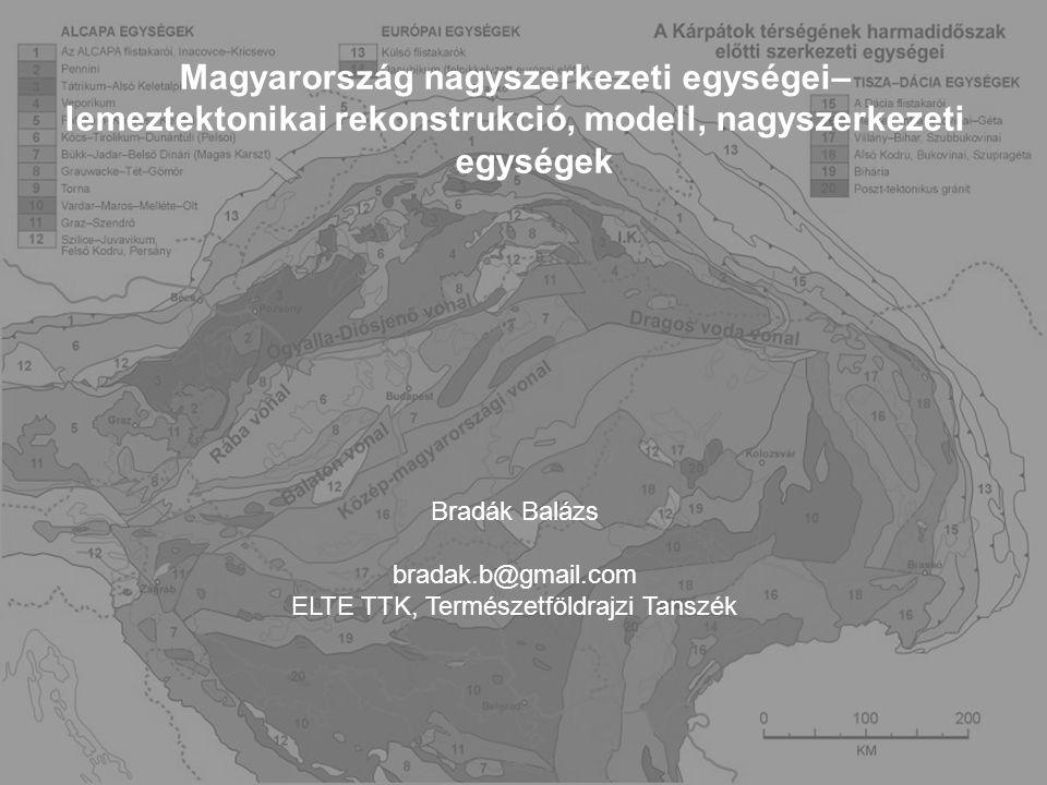Magyarország nagyszerkezeti egységei– lemeztektonikai rekonstrukció, modell, nagyszerkezeti egységek Bradák Balázs bradak.b@gmail.com ELTE TTK, Termés