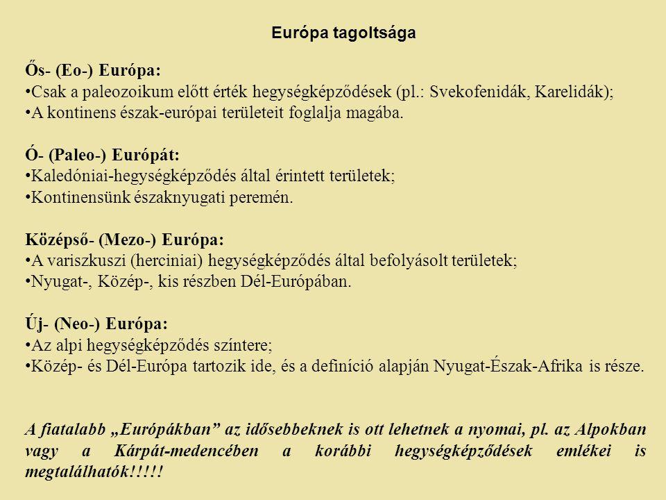 Ős- (Eo-) Európa: Csak a paleozoikum előtt érték hegységképződések (pl.: Svekofenidák, Karelidák); A kontinens észak-európai területeit foglalja magáb