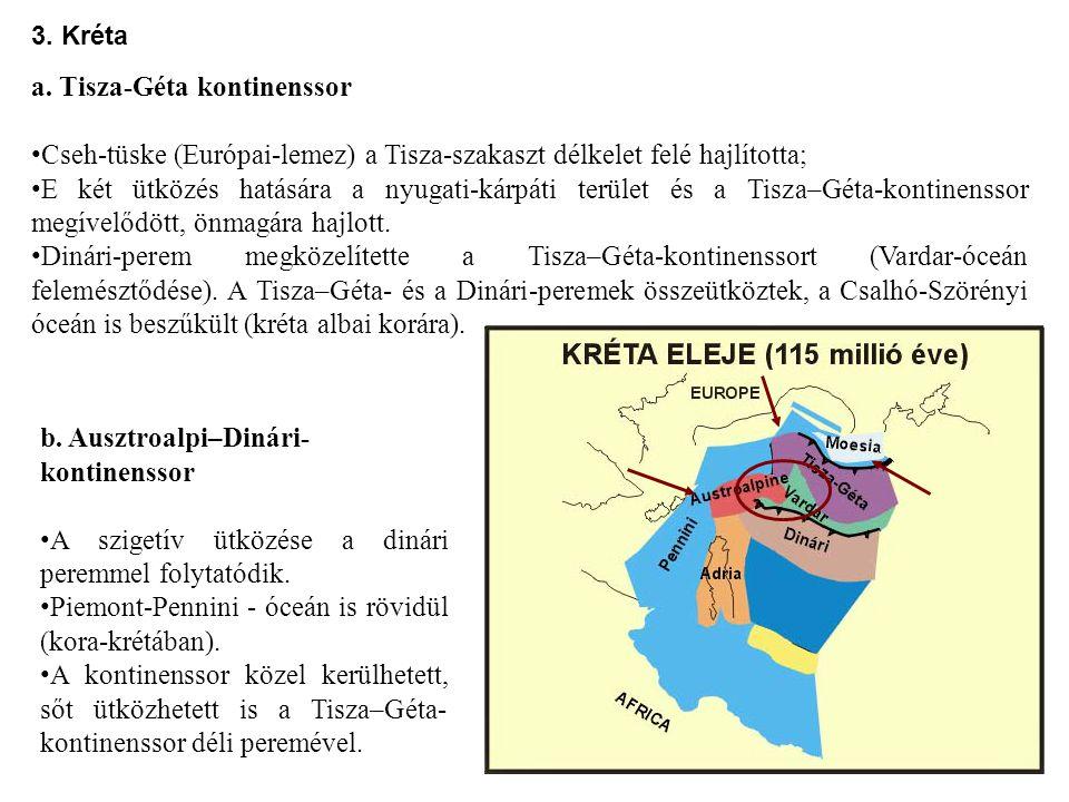b. Ausztroalpi–Dinári- kontinenssor A szigetív ütközése a dinári peremmel folytatódik. Piemont-Pennini - óceán is rövidül (kora-krétában). A kontinens