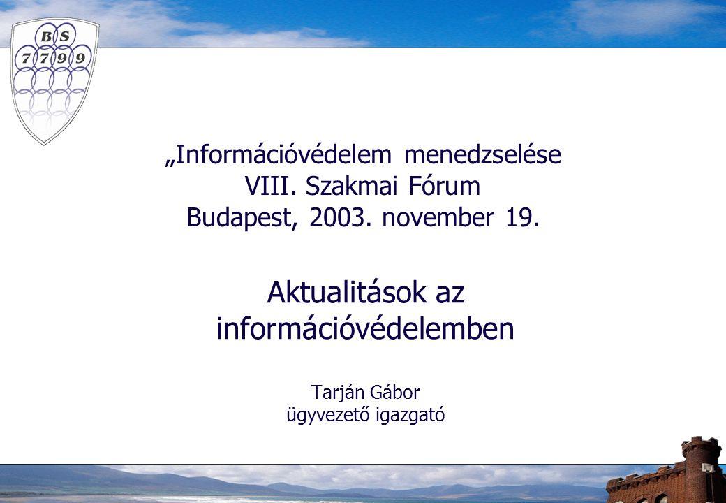 """""""Információvédelem menedzselése VIII. Szakmai Fórum Budapest, 2003."""
