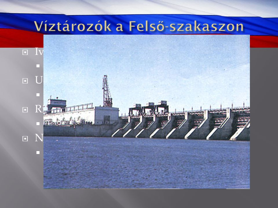 """ Ivankovo-víztározó (""""Moszkva-tenger"""")  327 km 2, 1,12 Mrd m 3  Uglicsi víztározó  249 km 2, 1,2 Mrd m 3  Ribinszki víztározó  4 580 km 2, 25,4"""