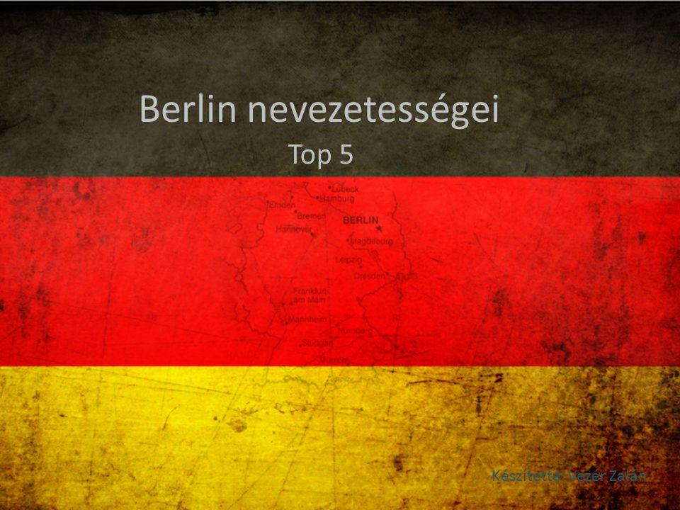 Berlin nevezetességei Készítette: Vezér Zalán Top 5