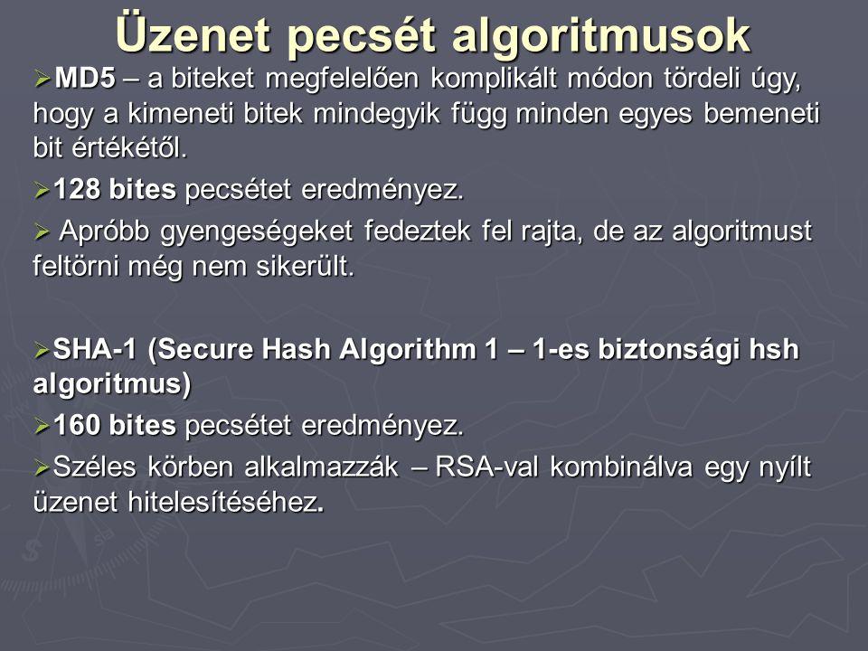 Üzenet pecsét algoritmusok  MD5 – a biteket megfelelően komplikált módon tördeli úgy, hogy a kimeneti bitek mindegyik függ minden egyes bemeneti bit értékétől.