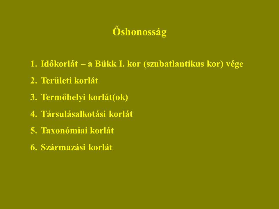 Őshonosság 1.Időkorlát – a Bükk I. kor (szubatlantikus kor) vége 2.Területi korlát 3.Termőhelyi korlát(ok) 4.Társulásalkotási korlát 5.Taxonómiai korl