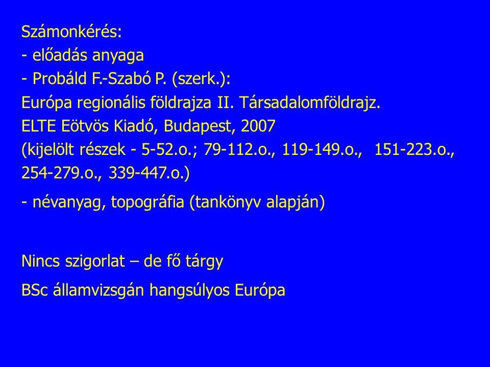 Számonkérés: - előadás anyaga - Probáld F.-Szabó P. (szerk.): Európa regionális földrajza II. Társadalomföldrajz. ELTE Eötvös Kiadó, Budapest, 2007 (k