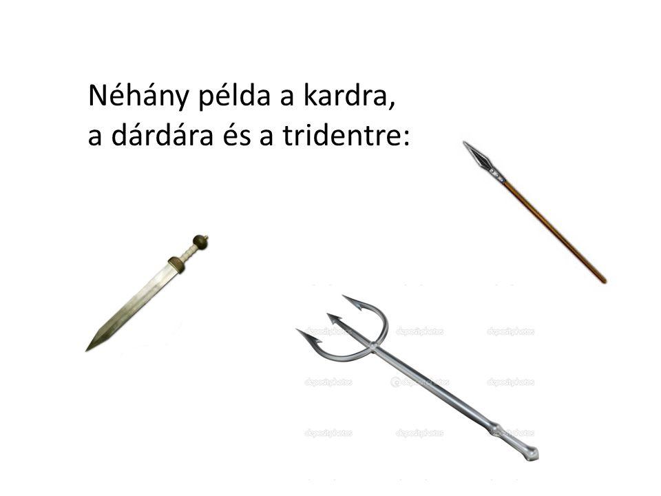 Néhány példa a kardra, a dárdára és a tridentre: