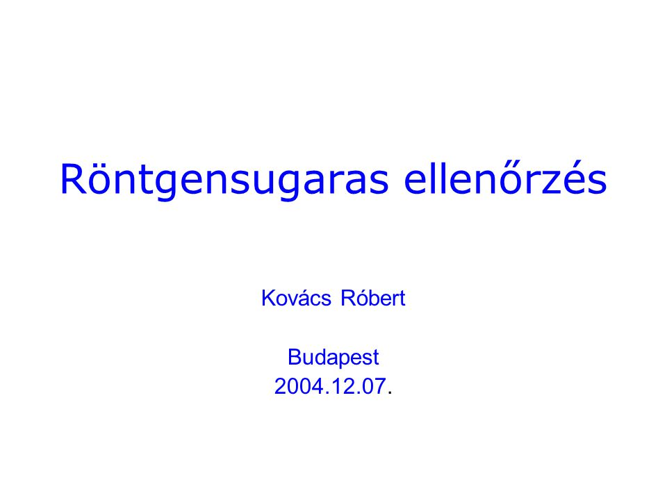 Röntgensugaras ellenőrzés Kovács Róbert Budapest 2004.12.07.