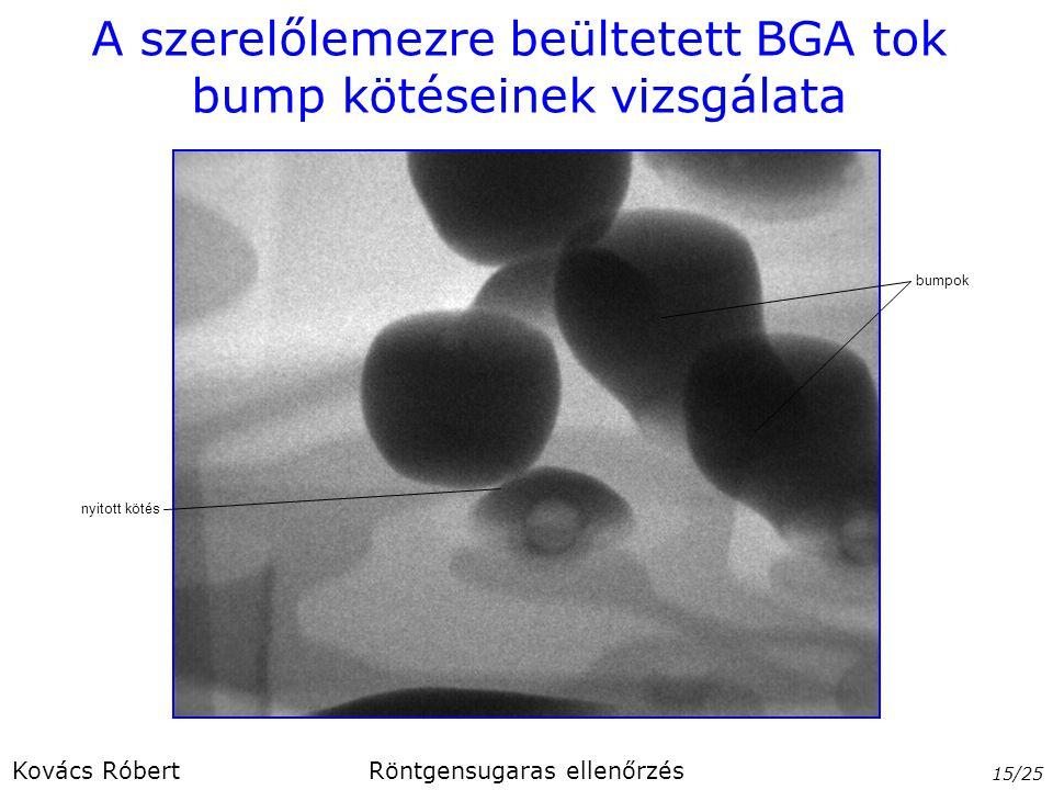 A szerelőlemezre beültetett BGA tok bump kötéseinek vizsgálata 15/25 Kovács RóbertRöntgensugaras ellenőrzés nyitott kötés bumpok