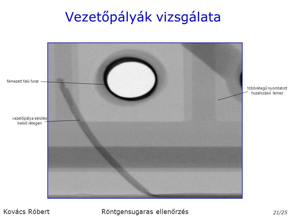 Vezetőpályák vizsgálata 21/25 Kovács RóbertRöntgensugaras ellenőrzés vezetőpálya sérülés belső rétegen többrétegű nyomtatott huzalozású lemez fémezett