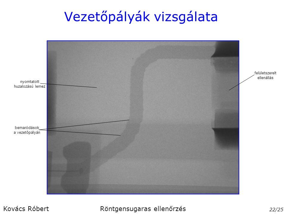 Vezetőpályák vizsgálata 22/25 Kovács RóbertRöntgensugaras ellenőrzés felületszerelt ellenállás nyomtatott huzalozású lemez bemaródások a vezetőpályán